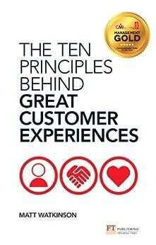 The Ten Principles Behind Great Customer Experiences (Financial Times Series) by [Watkinson, Matt]