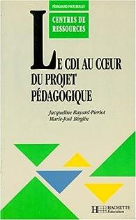 Le CDI au coeur du projet pédagogique par Jacqueline Bayard-Pierlot