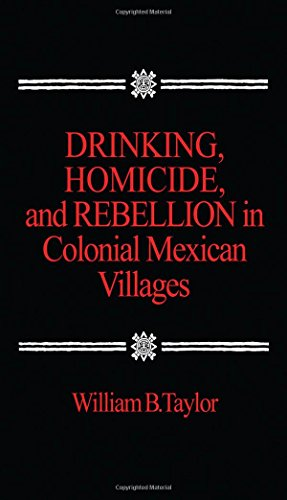 - Drinking, Homicide, and Rebellion in Colonial Mexican Villages