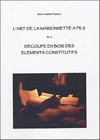 Lire L'art de la marionnette à fils : Tome 2, Découpe en bois des éléments constitutifs epub, pdf
