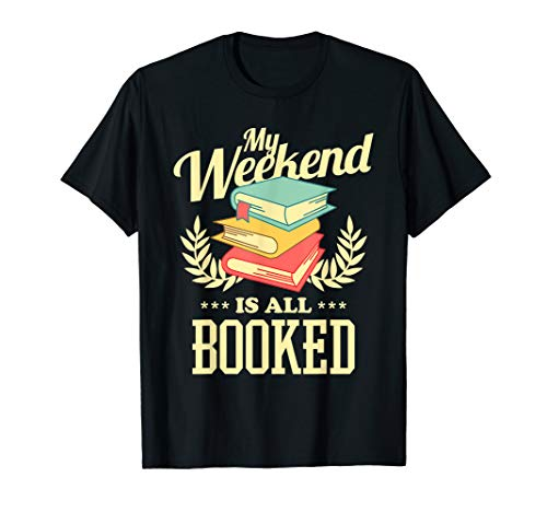 Funny Book Lover Literary T-shirt My Weekend Is All Booked