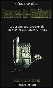 Rennes-le-Château : Le dossier, les impostures, les phantasmes, les hypothèses par Sède