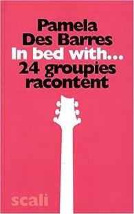 In Bed With... : 24 groupies racontent par Pamela Des Barres