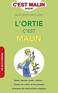 L'ortie, c'est malin : santé, beauté, jardin, maison..., Lefief-Delcourt, Alix