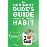 An Ordinary Dude's Guide to Habit: Eat healthy, exercise weekly, save money and more - with 23 practical tactics for everyday habit transformation.
