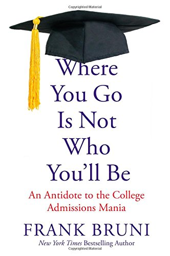 where-you-go-is-not-who-youll-be-an-antidote-to-the-college-admissions-mania