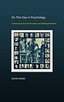 On This Day in Psychology: A Showcase of Great Pioneers and Defining Moments by [Webb, David]