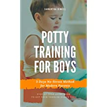 Potty Training for Boys in 3 Days: Step-by-Step Guide to Get Your Toddler Diaper Free,  No-Stress Toilet Training. + BONUS: 41 Quick Tips and Solutions ... (Baby Training for Modern Parents Book 1)