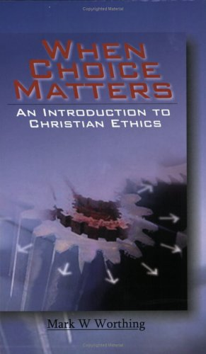When Choice Matters: An Introduction to Christian Ethics PDF