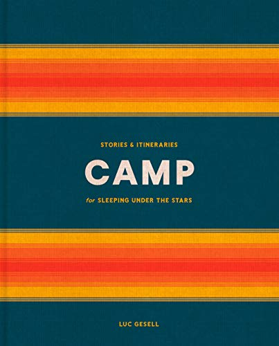 Book Cover: Camp: Stories and Itineraries for Sleeping Under the Stars