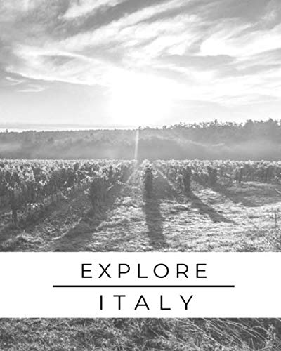 Explore Italy: Trip Planner & Italy Travel Journal Notebook To Plan Your Next Vacation In Detail Including Itinerary, Checklists, Calendar, Flight, Hotels & more