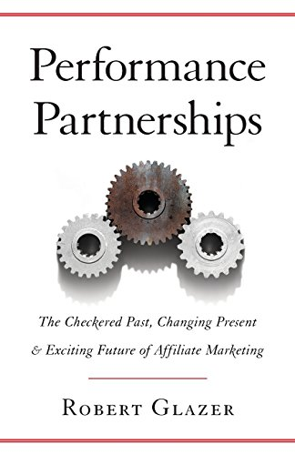 4162P8XPT1L - Performance Partnerships: The Checkered Past, Changing Present & Exciting Future of Affiliate Marketing