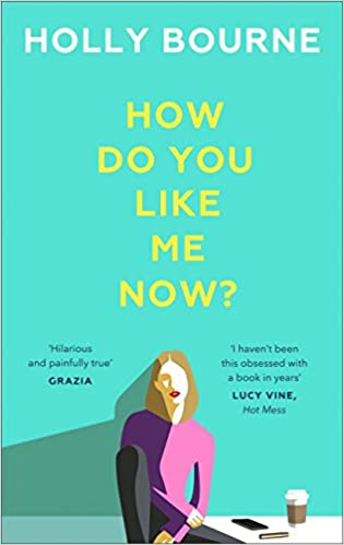 How Do You Like Me Now ?: Amazon co uk: Holly Bourne: 9781473667723