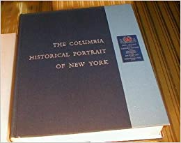 the columbia historical portrait of new york an essay in graphic the columbia historical portrait of new york an essay in graphic history