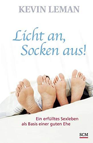Licht an, Socken aus!: Ein erfülltes Sexleben als Basis einer guten Ehe (edition Trobisch)
