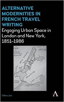Book Alternative Modernities in French Travel Writing: Engaging Urban Space in London and New York, 1851-1986 (Anthem Studies in Travel)