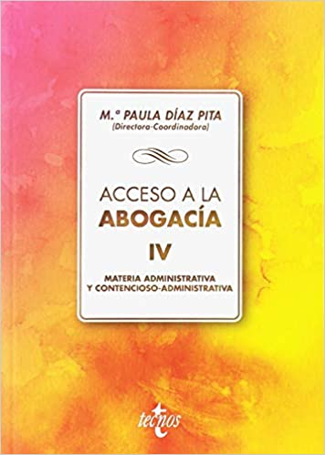 Acceso A La Abogacía: Volumen Iv. Materia Administrativa Y Contencioso Administrativa por Mª Paula Díaz Pita