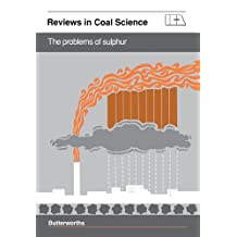 The Problems of Sulphur: Reviews in Coal Science (Reviews and Coal Sciences)