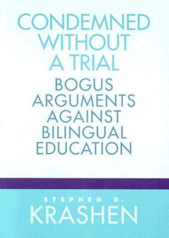 Condemned Without a Trial: Bogus Arguments Against Bilingual Education