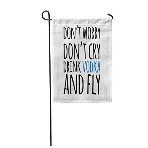 (Semtomn Garden Flag 12x18 Inches Print On Two Side Polyester Don't Worry Cry Drink Vodka and Fly Hand Lettering and Custom for Your Designs Home Yard Farm Fade Resistant Outdoor)