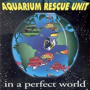 In a Perfect World by Aquarium Rescue Unit (1994-10-25) (Aquarium Rescue Unit In A Perfect World)