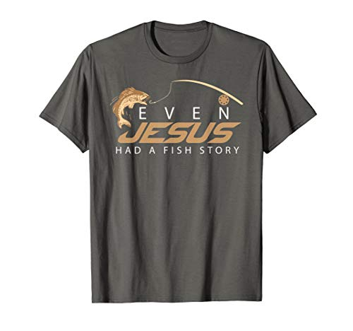 Even Jesus Had A Fish Story Shirt | Cute Love Fishing Gift