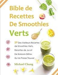 Bible de Recettes De Smoothies Verts: 39 Des Meilleurs Recettes de Smoothies Ver by Michael Chung (2014-06-15)