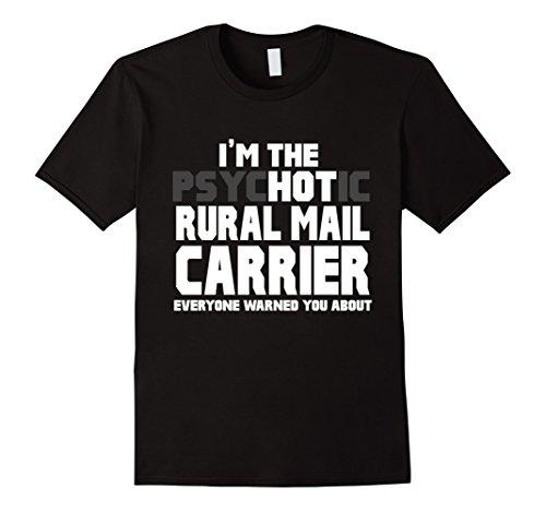 Usps Rural Carrier - I'm The Psychotic (Hot) Rural Mail Carrier Funny T-Shirt