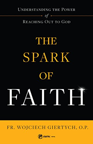 The Spark of Faith: Understanding the Power of Reaching Out to God by [Giertych, Fr. Wojciech]