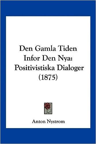 Descargas de libros electrónicos digitales gratis Den Gamla Tiden Infor Den Nya: Positivistiska Dialoger (1875) in Spanish PDF FB2