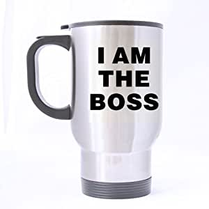 Popular Funny I am The Boss Theme - 100% Stainless Steel Material Travel Mugs - 14oz sizes