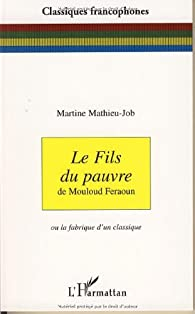 Le fils du pauvre de Mouloud Feraoun : Ou la fabrique d'un classique par Martine Mathieu-Job