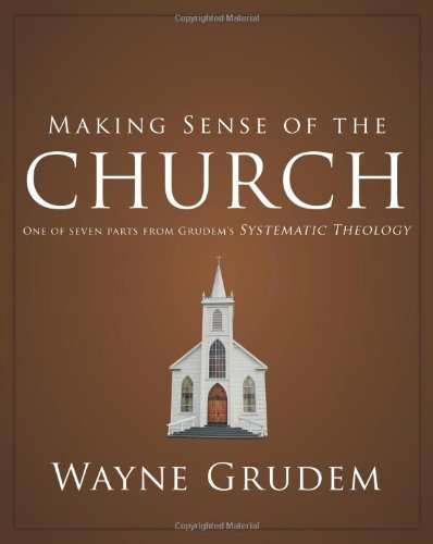 Making Sense of the Church: One of Seven Parts from Grudem's Systematic Theology (Making Sense of Series) pdf epub
