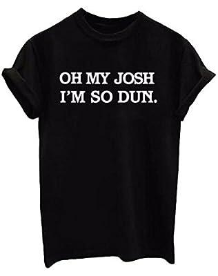 Oh My Josh I'm So Dun Print Women T shirts Cotton Casual Funny T Shirt