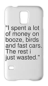 """""""""""I spent a lot of money on booze, birds and fast cars. The Samsung Galaxy S5 Plastic Case"""