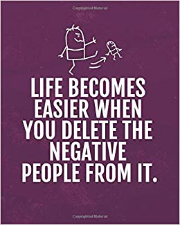 Life becomes easier when you delete the negative people from ...