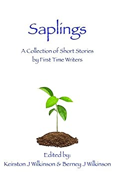 Saplings: A Collection of Short Stories by First Time Writers by [Wilkinson, Berney J]