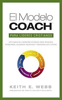 El modelo coach para líderes cristianos: Aptitudes de liderezgo eficaces para resolver problemas, alcanzar