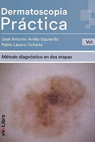 Dermatoscopia Práctica. Vol. 2: Método diagnóstico en dos etapas por Avilés Izquierdo, José Antonio,Lázaro Ochaita, Pablo