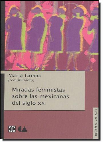 Download Miradas feministas sobre las mexicanas del siglo XX (Biblioteca Mexicana: Historia y Antropologia) (Spanish Edition) PDF