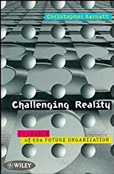 Challenging Reality: In Search of the Future Organization (Future trilogy)
