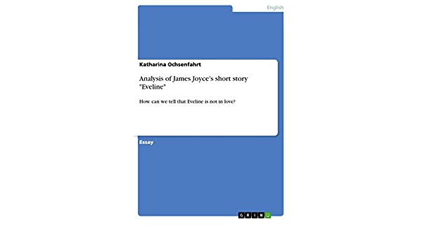 Thesis Examples For Argumentative Essays Amazoncom Analysis Of James Joyces Short Story Eveline How Can We  Tell That Eveline Is Not In Love Ebook Katharina Ochsenfahrt Kindle Store Essay On Health Care also Term Paper Essays Amazoncom Analysis Of James Joyces Short Story Eveline How Can  Essay Proposal Example
