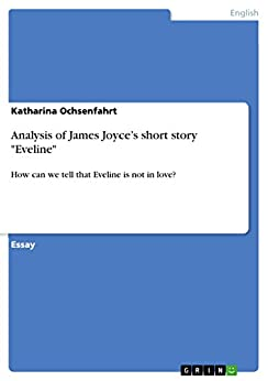 fiction essay eveline An analysis of evelinein the dubliners by james joyce 2011 fiction comments closed print more essays and articles on related literary topics can be found in the literature archives here at article myriad including narrative structure and the concept of time in ulysses by james joyce.