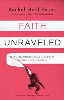 Faith Unraveled: How a Girl Who Knew All the Answers Learned to Ask Questions by [Evans, Rachel Held]