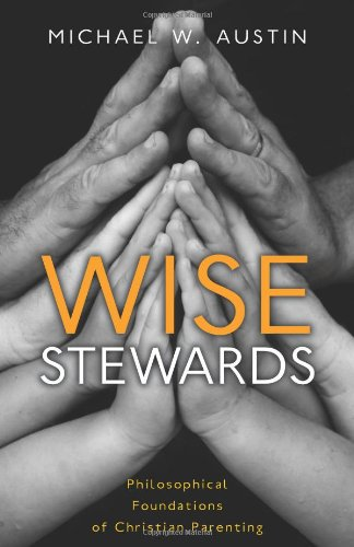 Wise Stewards: Philosophical Foundations of Christian Parenting