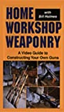 Home Workshop Weaponry [VHS]