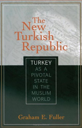 The New Turkish Republic: Turkey as a Pivotal State in the Muslim World (Pivotal State Series)