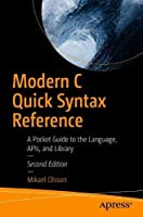 Modern C Quick Syntax Reference: A Pocket Guide to the Language, APIs, and Library, 2nd Edition Front Cover