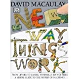 img - for The New Way Things Work: From Levers to Lasers, Windmills to Websites, A Visual Guide to the World of Machines book / textbook / text book
