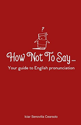 How Not To Say ...: Your guide to English pronunciation (English Speaking And Listening Test For Citizenship)